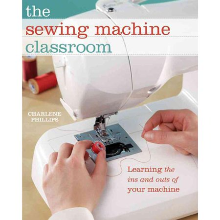 The Sewing Machine Classroom: Learning the Ins and Outs of Your Machine