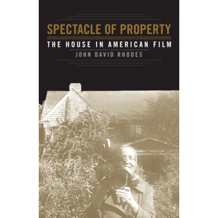 Spectacle Of Property  The House In American Film
