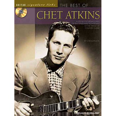 Best of Chet Atkins: A Step-By-Step Breakdown of the Styles and Techniques of the Father of Country Guitar by