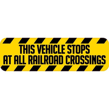 10in x 3in This Vehicle Stops at All Railroad Crossings (Vehicles Required To Stop At Railroad Crossings)