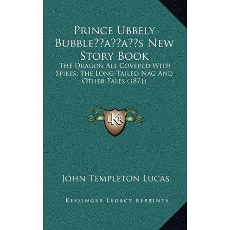Prince Ubbely Bubbleacentsa -A Centss New Story Book: The Dragon All Covered with Spikes; The Long-Tailed Nag and Other Tales (1871) - image 1 de 1