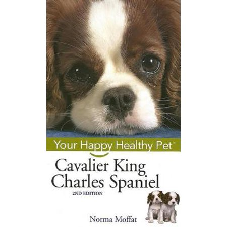 Cavalier King Charles Spaniel : Your Happy Healthy