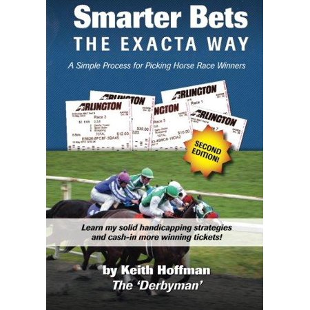 Smarter Bets   The Exacta Way  A Simple Process To Winning On Horse Racing