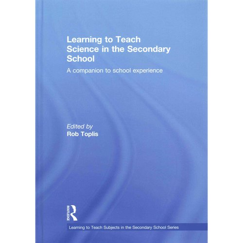 Learning to Teach Science in the Secondary School: A companion to school experience