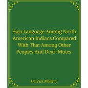 Sign Language Among North American Indians Compared With That Among Other Peoples And Deaf-Mutes - eBook