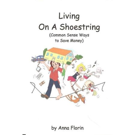 Living On A Shoestring (Common Sense Ways to Save Money) -