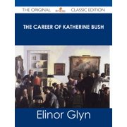 The Career of Katherine Bush - The Original Classic Edition - eBook