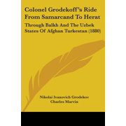 Colonel Grodekoff's Ride from Samarcand to Herat : Through Balkh and the Uzbek States of Afghan Turkestan (1880)