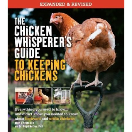 The Chicken Whisperers Guide To Keeping Chickens  Everything You Need To Know      And Didnt Know You Need To Know About Backyard And Urban Chicken