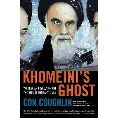 Khomeini's Ghost : The Iranian Revolution and the Rise of Militant (The Islamic Revolution Occurred In Iran In)