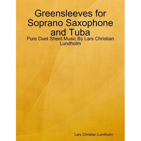 Greensleeves for Soprano Saxophone and Tuba - Pure Duet Sheet Music By Lars Christian Lundholm - (Pop Soprano Sheet Music)