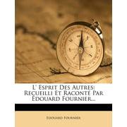 L' Esprit Des Autres: Recueilli Et Racont Par douard Fournier... (Paperback)