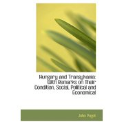 Hungary and Transylvania : With Remarks on Their Condition, Social, Political and Economical