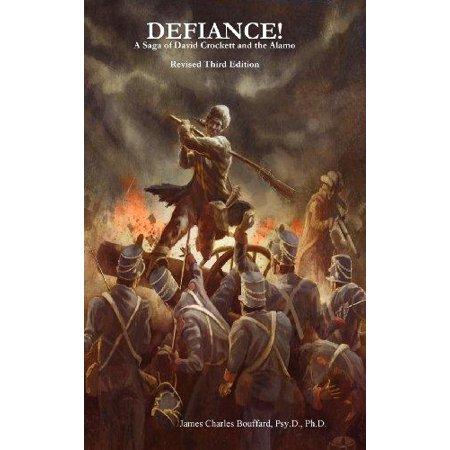Defiance  A Saga Of David Crockett And The Alamo  Revised Third Edition