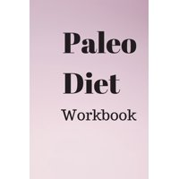 Paleo Diet Workbook : A Practical Approach to Healthy Weight Loss