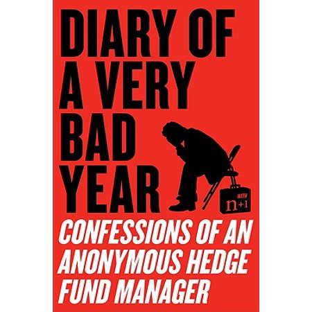 Diary of a Very Bad Year : Confessions of an Anonymous Hedge Fund
