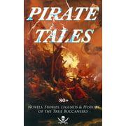 PIRATE TALES: 80+ Novels, Stories, Legends & History of the True Buccaneers - eBook
