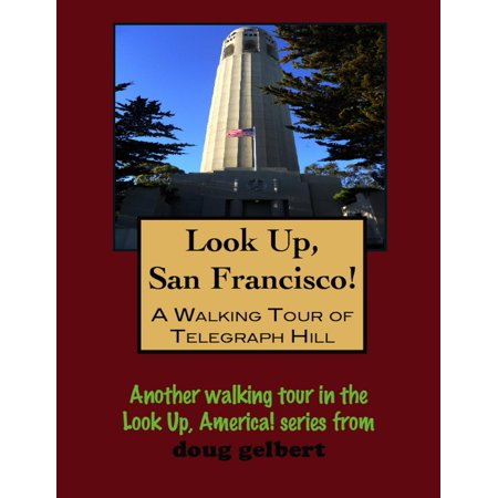 Look Up, San Francisco! A Walking Tour of Telegraph Hill -