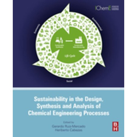 Sustainability in the Design, Synthesis and Analysis of Chemical Engineering Processes - (Chemical Engineering Design And Analysis An Introduction)