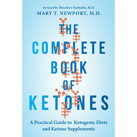 The Complete Book of Ketones : A Practical Guide to Ketogenic Diets and Ketone