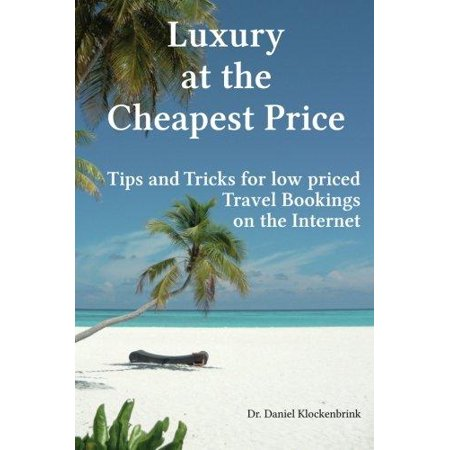 Luxury At The Cheapest Price   Tips And Tricks For Low Priced Bookings On The In