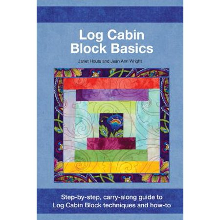 Cabin Blocks (Log Cabin Block Basics : Step-By-Step, Carry-Along Guide to Log Cabin Block Techniques and)