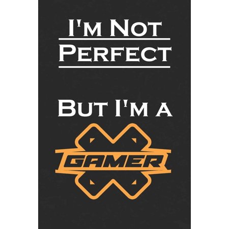 I'm Not Perfect But I'm a Gamer : Notebook Best Gift For (Best Friends, Gamer, Boyfriend, son, Friend) (Paperback)