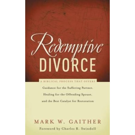 Redemptive Divorce  A Biblical Process That Offers Guidance For The Suffering Partner  Healing For The Offending Spouse  And The Best Cata