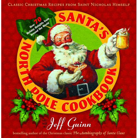 Saint Nicholas Christmas (Santa's North Pole Cookbook : Classic Christmas Recipes from Saint Nicholas)