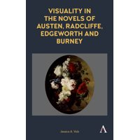 Anthem Nineteenth-Century: Visuality in the Novels of Austen, Radcliffe, Edgeworth and Burney (Paperback)