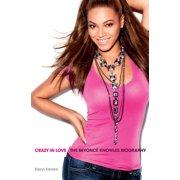 Crazy in Love: The Beyoncé Knowles Biography - eBook