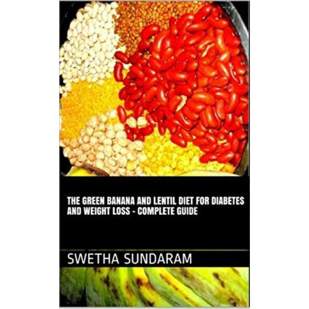 Diet Banana - The Green Banana And Lentil Diet For Diabetes And Weight Loss –A complete Guide - eBook