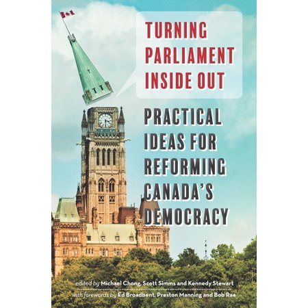 Turning Parliament Inside Out : Practical Ideas for Reforming Canada's
