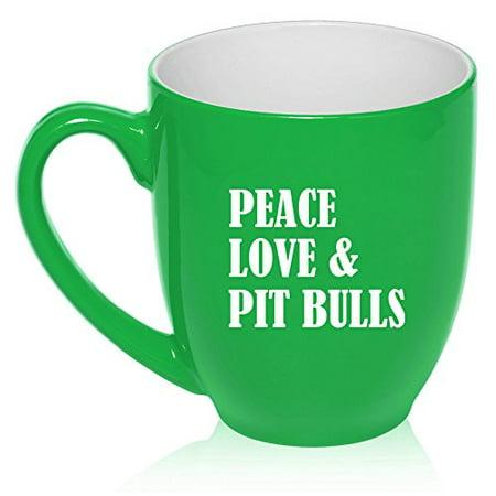Peace Love Coffee - 16 oz Large Bistro Mug Ceramic Coffee Tea Glass Cup Peace Love & Pit Bulls (Green)