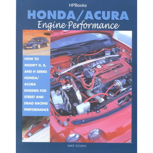 Honda/Acura Engine Performance: How to Modify D, B and H Series Honda/Acura Engines for Street and Drag Racing Performance