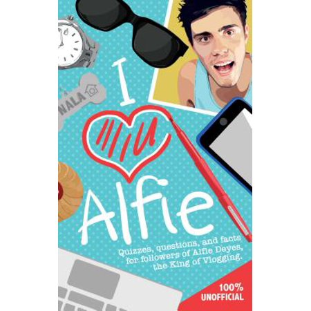 I Love Alfie : Quizzes, Questions, and Facts for Followers of Alfie Deyes, the King of (Michael Shaara For Love Of The Game)