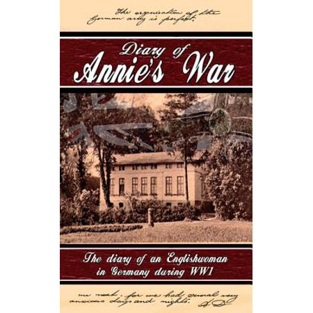 Diary of Annie's War - The Diary of an Englishwoman in Germany During WW1 -