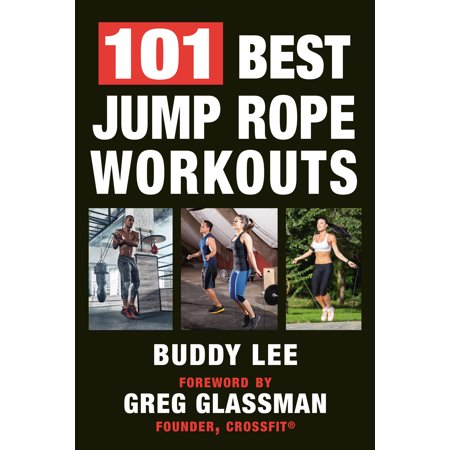 101 Best Jump Rope Workouts : The Ultimate Handbook for the Greatest Exercise on the Planet (Jump Ultimate Stars)
