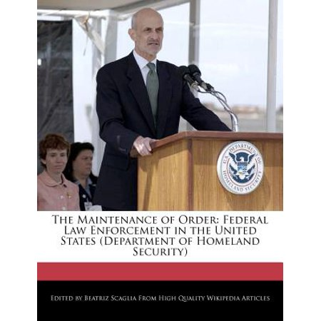 The Maintenance of Order : Federal Law Enforcement in the United States (Department of Homeland Security)