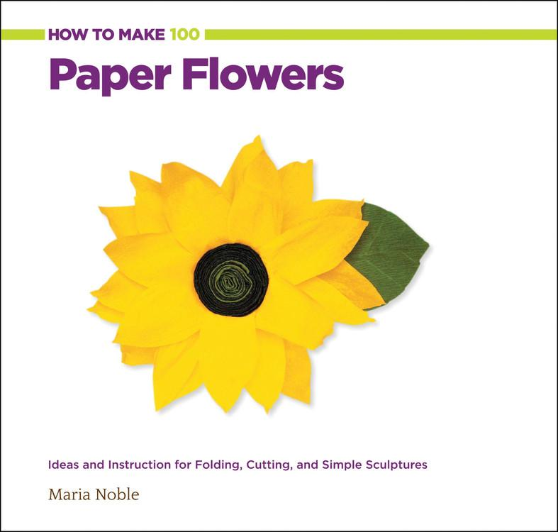 How to Make: How to Make 100 Paper Flowers: Ideas and Instruction for Folding, Cutting, and Simple Sculptures (Paperback)