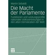 Die Macht Der Parlamente: Funktionen Und Leistungsprofile Nationaler Volksvertretungen in Den Alten Demokratien Der Welt (Paperback)