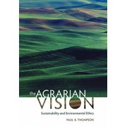 The Agrarian Vision : Sustainability and Environmental Ethics