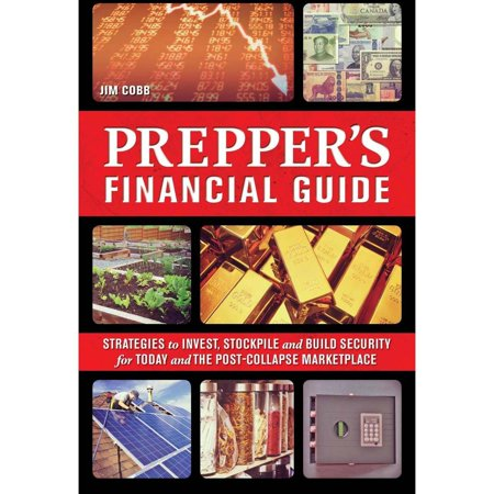 Prepper's Financial Guide: Strategies to Invest, Stockpile and Build Security for Today and The Post-Collapse Marketplace