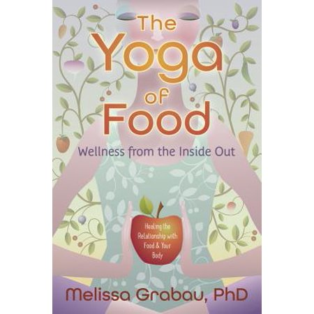 The Yoga of Food : Wellness from the Inside Out: Healing the Relationship with Food & Your - Halloween Body Part Food Ideas