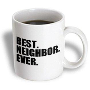 3dRose Best Neighbor Ever - Gifts for good neighbors - fun humorous funny neighborhood humor, Ceramic Mug,
