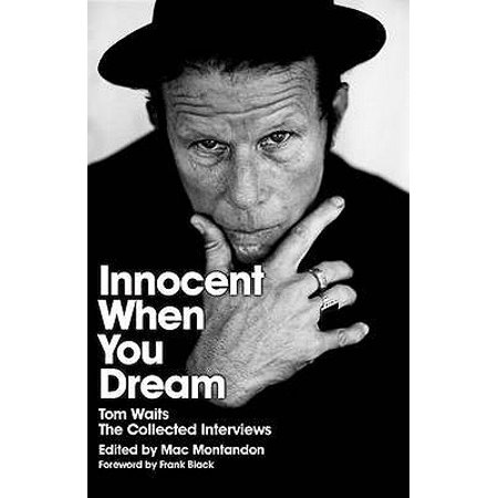 Innocent When You Dream : Tom Waits - The Collected Interviews. Edited by Mac (Best Mac Applications To Edit Photos)