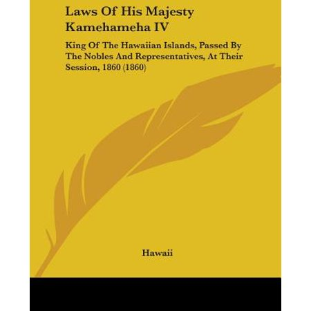 - Laws of His Majesty Kamehameha IV : King of the Hawaiian Islands, Passed by the Nobles and Representatives, at Their Session, 1860 (1860)