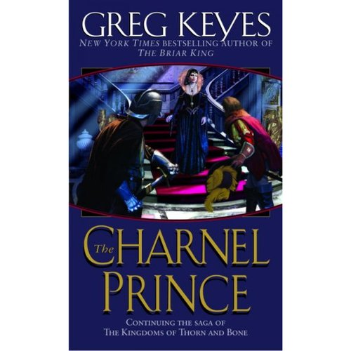 The Charnel Prince: Continuing the Sage of the Kingdoms of Thorn and Bone