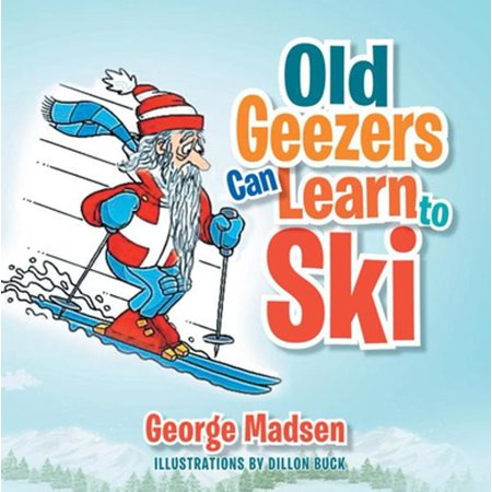 Old Geezers Can Learn to Ski - eBook (Learn To Ski)