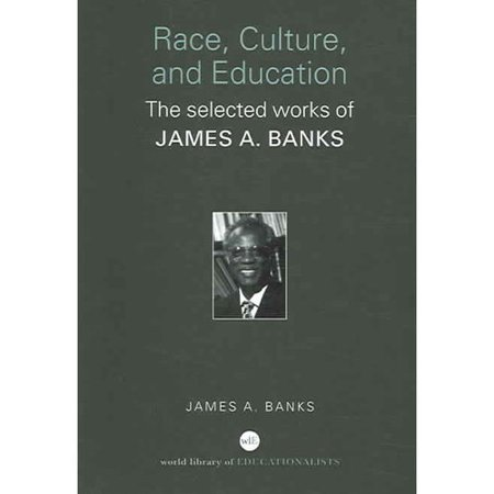 Race  Culture And Education  The Selected Works Of James A  Banks